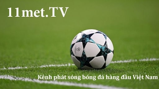 Kể tên những ưu điểm khi xem bóng đá trực tiếp tại nhà cái 11met